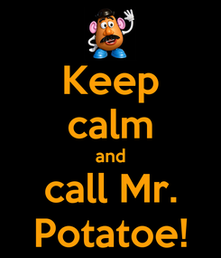 Poster: Keep calm and call Mr. Potatoe!