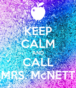 Poster: KEEP CALM AND CALL MRS. McNETT