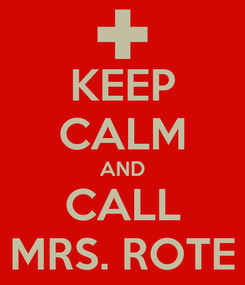 Poster: KEEP CALM AND CALL MRS. ROTE