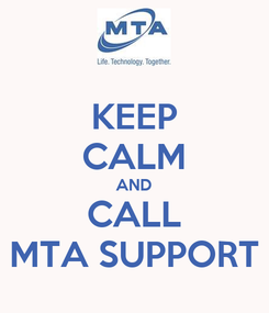Poster: KEEP CALM AND CALL MTA SUPPORT