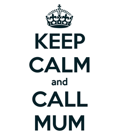 Poster: KEEP CALM and CALL MUM
