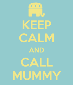 Poster: KEEP CALM AND CALL MUMMY