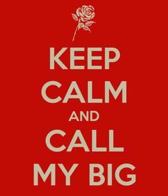 Poster: KEEP CALM AND CALL MY BIG