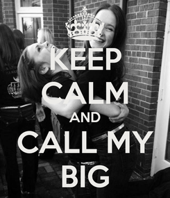 Poster: KEEP CALM AND CALL MY BIG