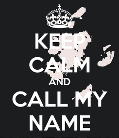 Poster: KEEP CALM AND CALL MY NAME