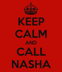 Poster: KEEP CALM AND CALL NASHA