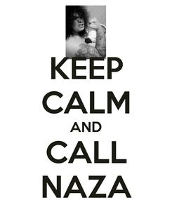 Poster: KEEP CALM AND CALL NAZA