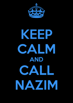 Poster: KEEP CALM AND CALL NAZIM
