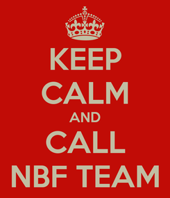 Poster: KEEP CALM AND CALL NBF TEAM