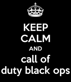 Poster: KEEP CALM AND call of duty black ops