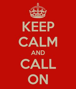 Poster: KEEP CALM AND CALL ON