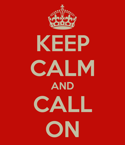 Poster: KEEP CALM AND CALL ON