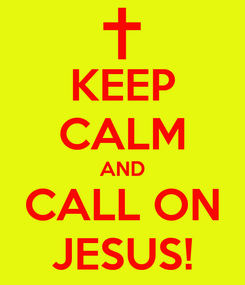 Poster: KEEP CALM AND CALL ON JESUS!