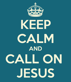 Poster: KEEP CALM AND CALL ON  JESUS