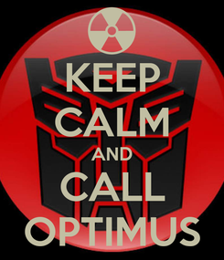 Poster: KEEP CALM AND CALL OPTIMUS