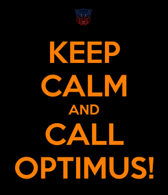 Poster: KEEP CALM AND CALL OPTIMUS!