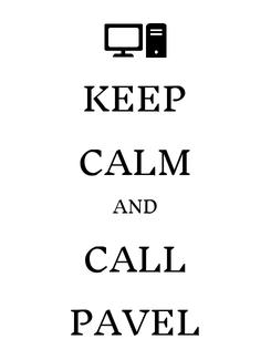 Poster: KEEP CALM AND CALL PAVEL