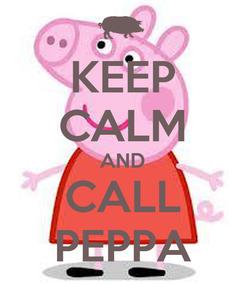 Poster: KEEP CALM AND CALL PEPPA