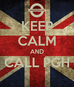 Poster: KEEP CALM AND CALL PGH