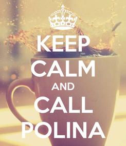 Poster: KEEP CALM AND CALL POLINA