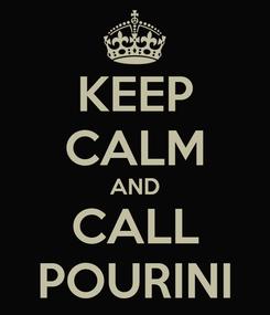 Poster: KEEP CALM AND CALL POURINI