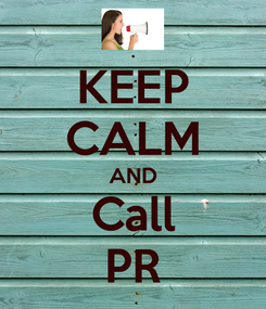 Poster: KEEP CALM AND Call PR
