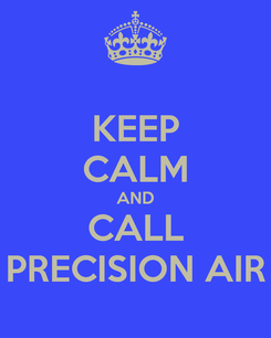 Poster: KEEP CALM AND CALL PRECISION AIR