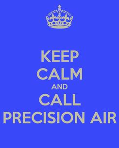 Poster: KEEP CALM AND CALL PRECISION AIR