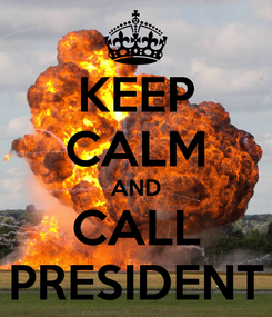 Poster: KEEP CALM AND CALL PRESIDENT