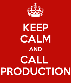 Poster: KEEP CALM AND CALL  PRODUCTION