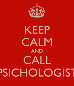Poster: KEEP CALM AND CALL PSICHOLOGIST