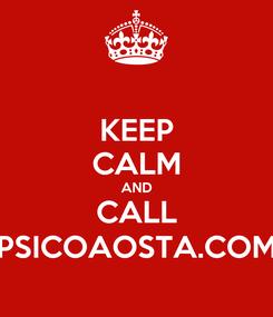 Poster: KEEP CALM AND CALL PSICOAOSTA.COM