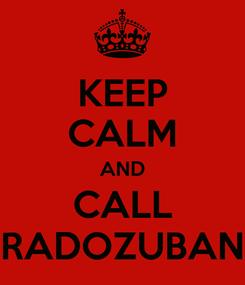 Poster: KEEP CALM AND CALL RADOZUBAN