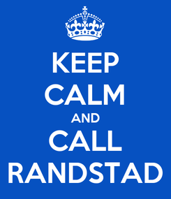 Poster: KEEP CALM AND CALL RANDSTAD