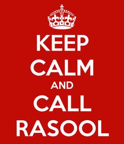 Poster: KEEP CALM AND CALL RASOOL
