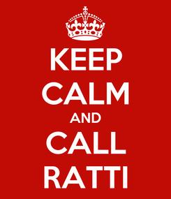 Poster: KEEP CALM AND CALL RATTI