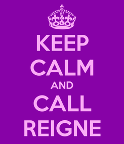 Poster: KEEP CALM AND CALL REIGNE