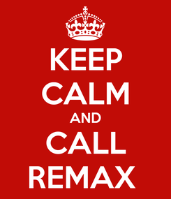 Poster: KEEP CALM AND CALL REMAX