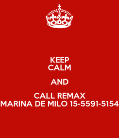Poster: KEEP CALM AND CALL REMAX MARINA DE MILO 15-5591-5154