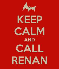 Poster: KEEP CALM AND CALL RENAN
