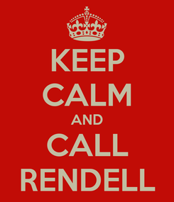 Poster: KEEP CALM AND CALL RENDELL