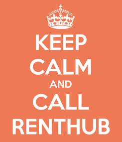 Poster: KEEP CALM AND CALL RENTHUB