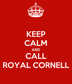 Poster: KEEP CALM AND CALL ROYAL CORNELL