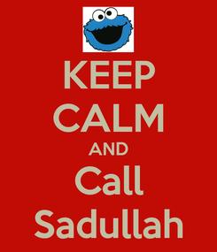 Poster: KEEP CALM AND Call Sadullah