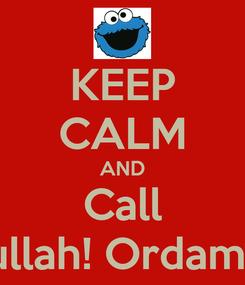 Poster: KEEP CALM AND Call Sadullah! Ordamisin?