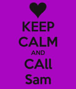 Poster: KEEP CALM AND CAll Sam