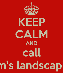 Poster: KEEP CALM AND call sam's landscaping