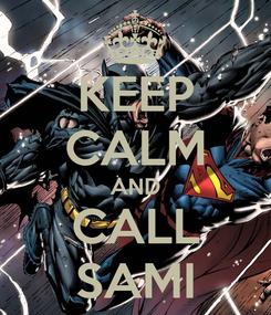 Poster: KEEP CALM AND CALL SAMI