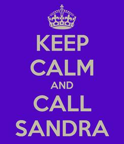 Poster: KEEP CALM AND CALL SANDRA