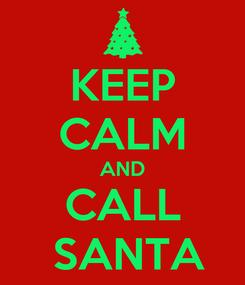 Poster: KEEP CALM AND  CALL   SANTA